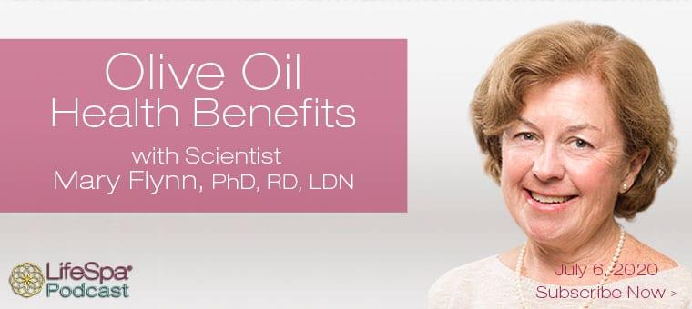 July Podcast   Olive Oil Health Benefits with Scientist Dr. Mary Flynn   John Douillard's LifeSpa