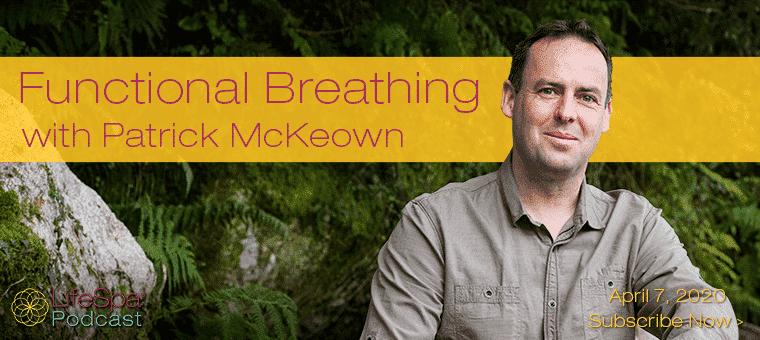 April 7, 2020 Podcast | Functional Breathing with Patrick McKeown | John Douillard's LifeSpa