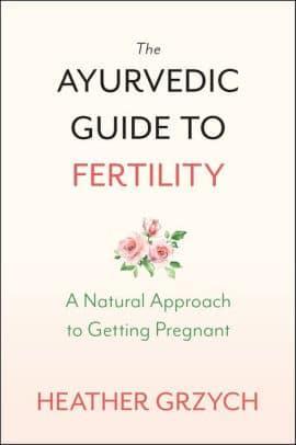 ayurvedic guide to fertility heather grzych