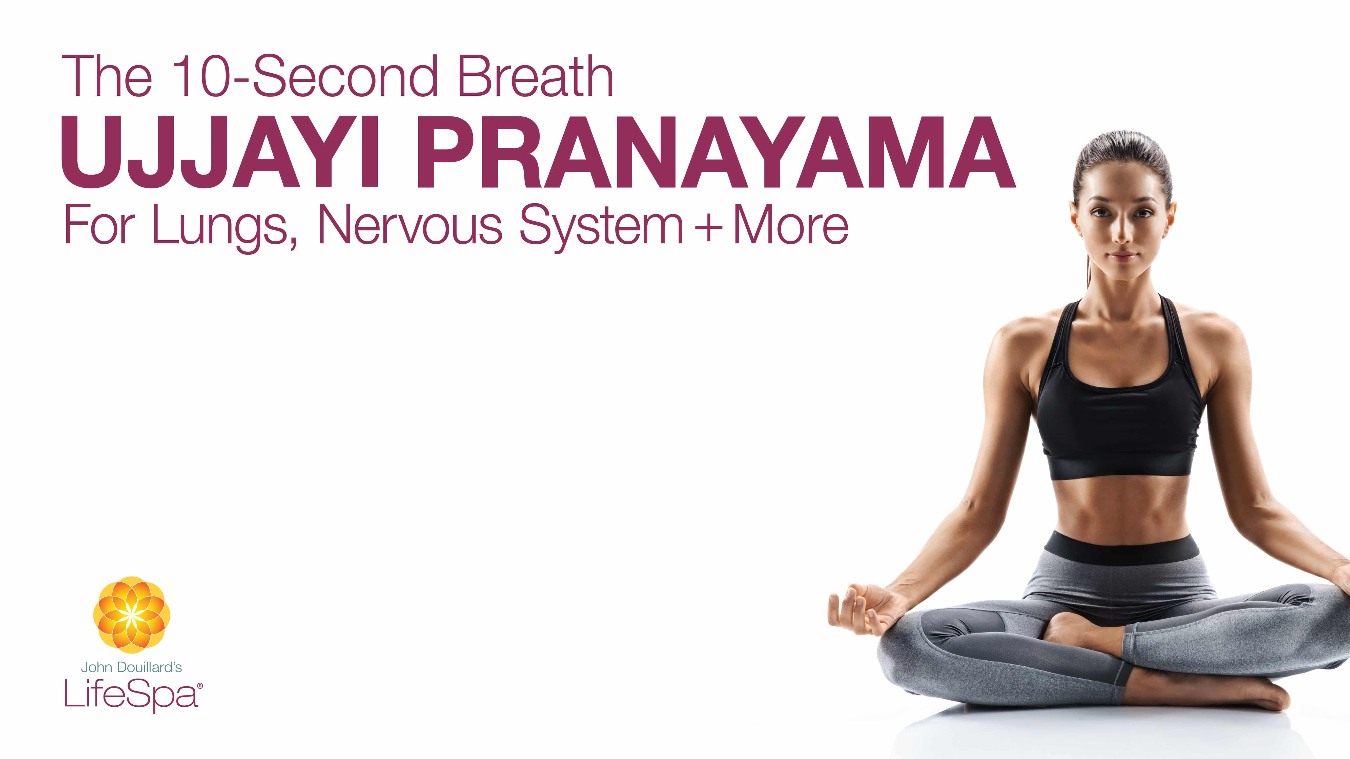 The 10 Second Breath Ujjayi Pranayama For Lungs Nervous System More John Douillard S Lifespa Ayurveda Natural Health